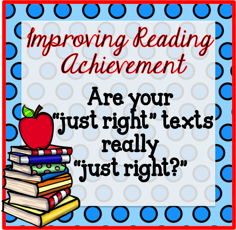"""Improving Reading Achievement -Are you sure your """"just right"""" texts are really """"just right?"""""""