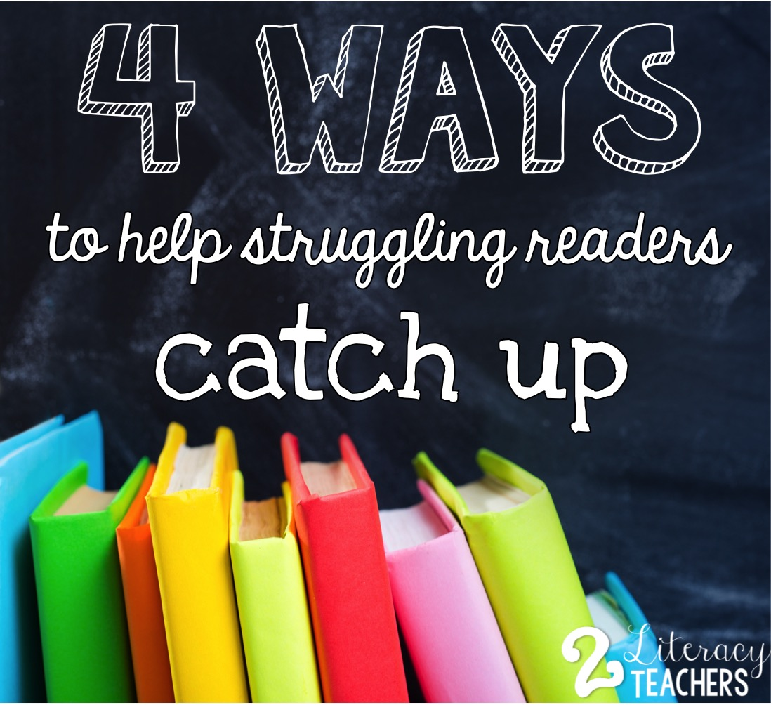4 Ways to Help Your Struggling Readers Catch Up