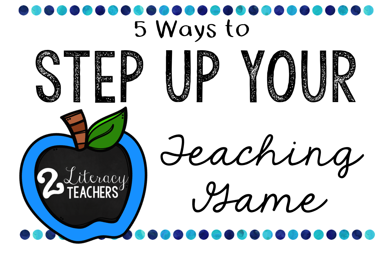 5 Ways to Step Up Your Teaching Game